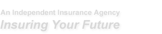 An Independent Insurance Agency: Insuring Your Future